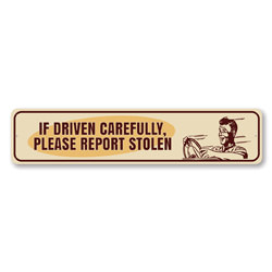 If Driven Carefully, Please Report Stolen Funny Car Sign, Car-Owner Gift Idea