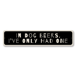 In Dog Beers, I've Only Had One Beer-lover Humor Sign, Pub Funny Sign, Funny Bar Sign