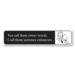 You Call Them Swear Words, I Call Them Sentence Enhancers Humor Sign, Witticism Sign