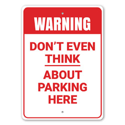 Warning: Don't Even Think About Parking Here NO Parking Warning Sign, Reserved Parking Sign, Garage Sign