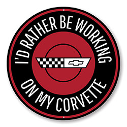 I'd Rather be Working on my Corvette Car Sign