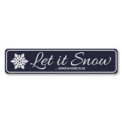 Let It Snow Somewhere Else Holiday Sign
