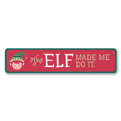The Elf Made Me Do It Holiday Sign