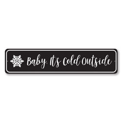 Baby It's Cold Outside Snowflake Holiday Sign
