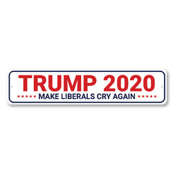 Trump 2020 Make Liberals Cry Sign