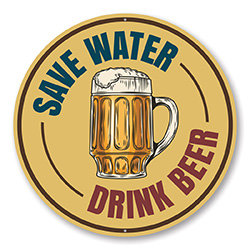 Save Water, Drink Beer Funny Sign