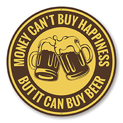 Money Can't Buy Happiness, But It Can Buy Beer Funny Sign