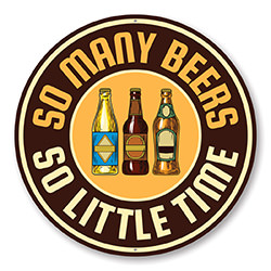 So Many Beers, So Little Time Funny Sign