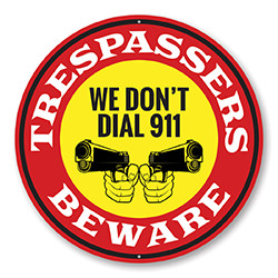 We Don't Dial 911 No Trespassing Caution Sign
