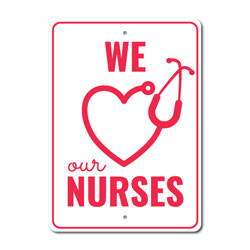We Love our Nurses Sign, Appreciation Sign, Gift for Frontliners Sign