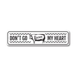 Don't Go Bacon My Heart Sign, Witty Pun Sign, Farm Kitchen Aluminum Sign