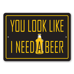 You Look Like I Need a Beer Funny Bar Sign, Pub Sign