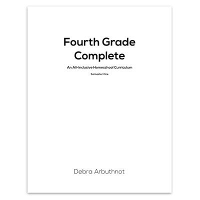 Fourth Grade Complete: An All-Inclusive Homeschool Curriculum- Student Workbook: Semester One