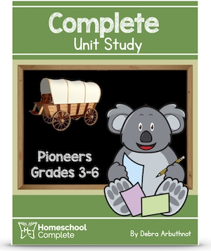 Homeschool Complete Unit Study: Pioneers