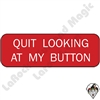 Stickers & Stuff | Pins & Buttons | Quit Looking at my Button pin