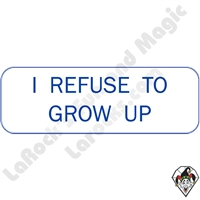 Stickers & Stuff | Pins & Buttons | I Refuse to Grow Up pin