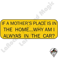 Stickers & Stuff | Pins & Buttons | If A Mother's Place Is At Home Why  Am I Always in the Car Pin