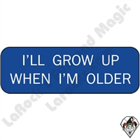 Stickers & Stuff | Pins & Buttons | I'll Grow Up When I'm Older pin