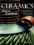 Ceramics: Ways Of Creation : An Exploration Of 36 Contemporary Ceramic Artists & Their Work (Paperback): Book