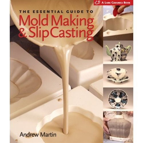 The Essential Guide To Mold Making And Slip Casting: Hardcover By Andrew  Martin