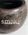Smoke Firing Contemporary Artists and Approaches Jane Perryman Book