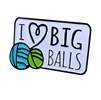 Enamel Pin: I Love BIG Balls