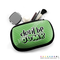One Sided Zippered Pouch - Don't Be Dumb