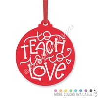Engraved Acrylic Ornament - To Teach is To Love