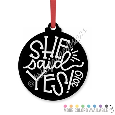 Engraved Acrylic Ornament - She Said Yes! (2019)