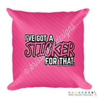 18x18 Throw Pillow - Sticker For That