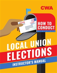 How to Conduct Local Union Elections - Instructor's Guide