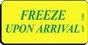 FREEZE UPON ARRIVAL Caution Label