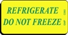 REFRIGERATE DO NOT FREEZE Caution Label