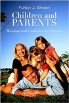 Children and Parents: Wisdom and Guidance for Parents