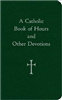Catholic Book of Hours and Other Devotions, A