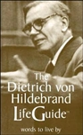 Dietrich von Hildebrand LifeGuide, The: Words to Live By