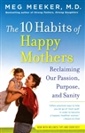 10 Habits of Happy Mothers, The: Reclaiming Our Passion, Purpose, and Sanity