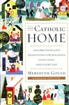 Catholic Home, The: Celebrations and Traditions for Holidays, Feast Days and Every Day