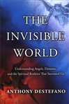 Invisible World, The: Understanding Angels, Demons, and the Spiritual Realities That Surround Us