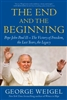 End and the Beginning, The: Pope John Paul II -- The Victory of Freedom, the Last Years, the Legacy