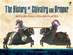 History of Chivalry and Armour, The: With 60 Full-Color Plates