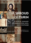 Shroud of Turin, The: A Critical Summary of Observations, Data, and Hypotheses