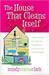 House That Cleans Itself, The: Creative Solutions for a Clean and Orderly House in Less Time than You Can Imagine!