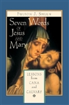 Seven Words of Jesus and Mary: Lessons from Cana and Calvary