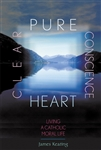 Pure Heart, Clear Conscience: Living a Catholic Moral Life