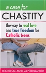 Case For Chastity, A: The Way To Real Love and True Freedom for Catholic Teens