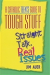 Catholic Teen's Guide to Tough Stuff, A: Straight Talk, Real Issues