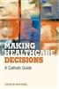 Making Health Care Decisions: A Catholic Guide