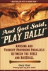 "And God Said, ""Play Ball!"": Amusing and Thought Provoking Parallels Between the Bible and Baseball"