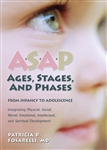 ASAP: Ages, Stages, and Phases: From Infancy To Adolescence, Integrating Physical, Social, Moral, Emotional, Intellectual, and Spiritual Development